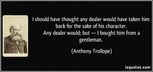 should have thought any dealer would have taken him back for the ...