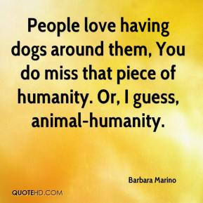 Barbara Marino - People love having dogs around them, You do miss that ...