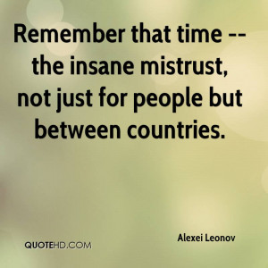 Remember that time -- the insane mistrust, not just for people but ...