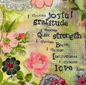 Choose Joyful Gratitude Chosse Quiet Strength - Joy Quotes