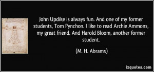... great friend. And Harold Bloom, another former student. - M. H. Abrams