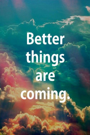 Better things have yet to come.