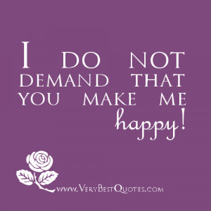 demand-that-you-make-me-happy-my-happiness-does-not-lie-in-you-if-you ...