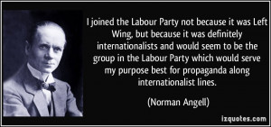 joined the Labour Party not because it was Left Wing, but because it ...