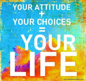 Nice attitude quotes thoughts life choice great best