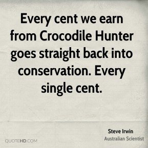 Every cent we earn from Crocodile Hunter goes straight back into ...