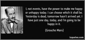 events, have the power to make me happy or unhappy today. I can choose ...