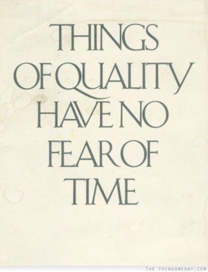 ... of fear in advertising | Things of quality have no fear of time