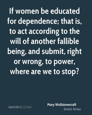 If women be educated for dependence; that is, to act according to the ...