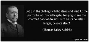 stand and wait At the portcullis, at thy castle gate, Longing to see ...