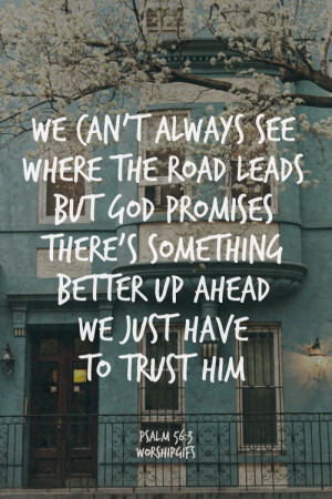... there's something better up ahead – we just have to trust him. #