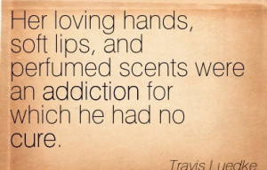 Her Loving Hands, Soft Lips, and Perfumed Scents were an Addiction For ...