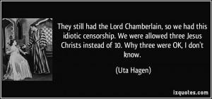 They still had the Lord Chamberlain, so we had this idiotic censorship ...