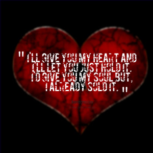Quotes Picture: i'll give you my heart and i'll let you just hold it i ...