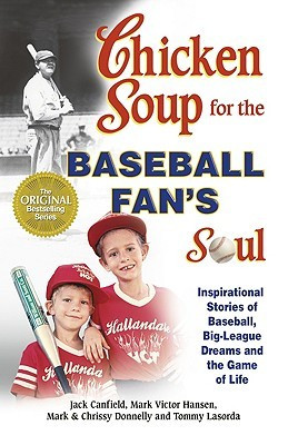 ... , Big-League Dreams and the Game of Life (Chicken Soup for the Soul