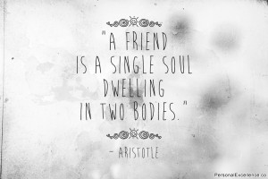 "Inspirational Quote: ""A friend is a single soul dwelling in two ..."