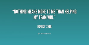Nothing means more to me than helping my team win.