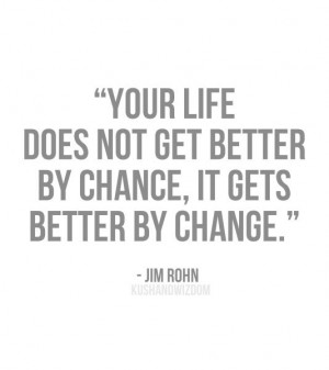 ... get better by chance, it gets better by change. best positive quotes