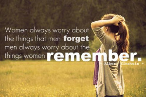 Women always worry about the things that men forget men always worry ...