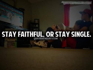 Stay Faithful Or Stay Single ~ Faith Quote