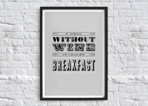 ... meal without wine is called breakfast - Fun Quote Typography Art Print