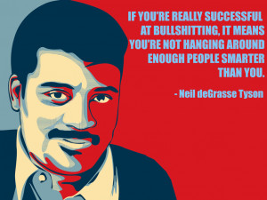 "If you're really successful at bullshitting…"" -Neil deGrasse ..."