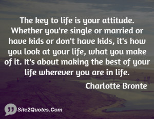 The key to life is your attitude ... - Charlotte Bronte