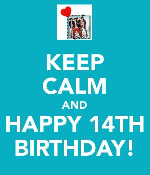 KEEP CALM AND HAPPY 14TH BIRTHDAY!