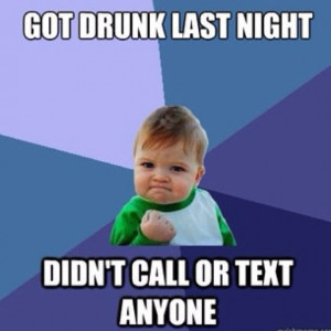 Got drunk last night.. Didn't call anyone