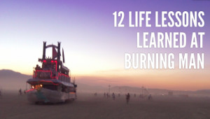 Twelve Life Lessons Learned from Burning Man