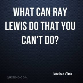 What can Ray Lewis do that you can 39 t do