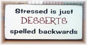 Stressed is just Desserts spelled backwards primitive sign