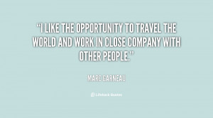 like the opportunity to travel the world and work in close company ...
