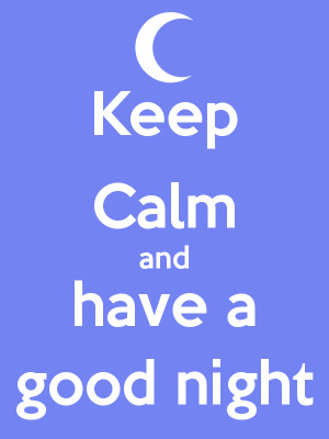 Keep Calm and have a good night