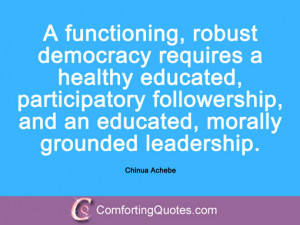 wpid-chinua-achebe-quotation-a-functioning-robust-democracy.jpg