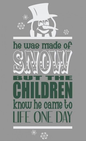 He was made of snow, but the children know he came to life one day.