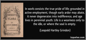 In work consists the true pride of life; grounded in active employment ...