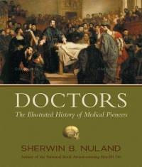 Doctors by Sherwin B Nuland (Reads like a novel, great history of ...