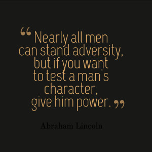 Nearly all men can stand adversity