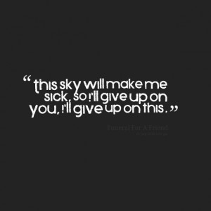 Quotes Picture: this sky will make me sick, so i'll give up on you, i ...