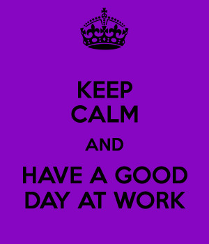 Keep Calm and Have a Good Day at Work