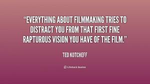 quote-Ted-Kotcheff-everything-about-filmmaking-tries-to-distract-you ...