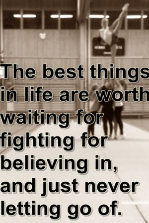 The Best Thing In Life Are Worth Waiting For Fighting For Believing In ...