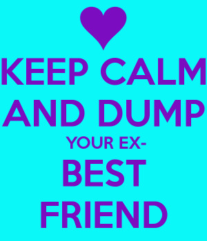 Quotes about your friend dating your ex