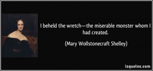 beheld the wretch—the miserable monster whom I had created. - Mary ...