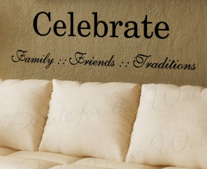 Celebrate Family Friends Love Vinyl Wall Decal Quote