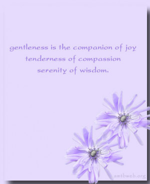... is the companion of joy, tenderness of compassion, serenity of wisdom
