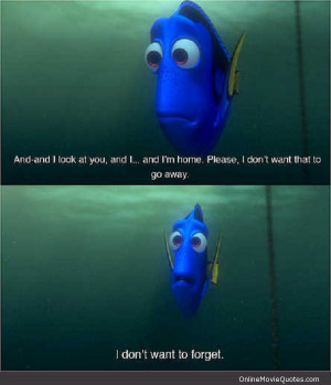 Funny quote by Dory in the 2003 Disney movie Finding Nemo .