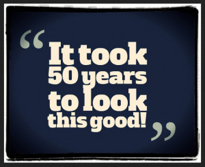 Looking for the perfect 50th Birthday Quotes & Sayings?