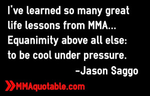 ... MMA... Equanimity above all else: to be cool under pressure.